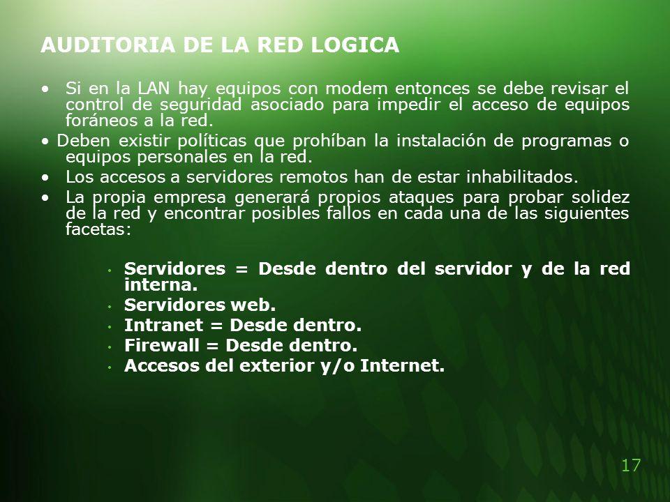 17 Si en la LAN hay equipos con modem entonces se debe revisar el control de seguridad asociado para impedir el acceso de equipos foráneos a la red. D