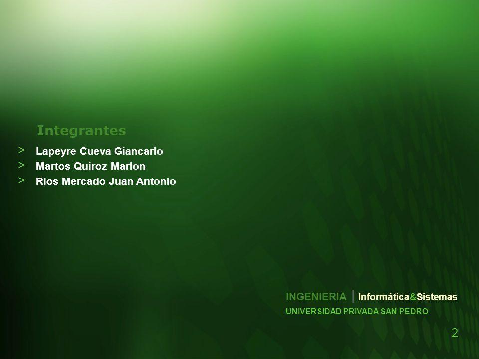 2 Integrantes > Lapeyre Cueva Giancarlo > Martos Quiroz Marlon > Rios Mercado Juan Antonio UNIVERSIDAD PRIVADA SAN PEDRO INGENIERIA | Informática&Sist