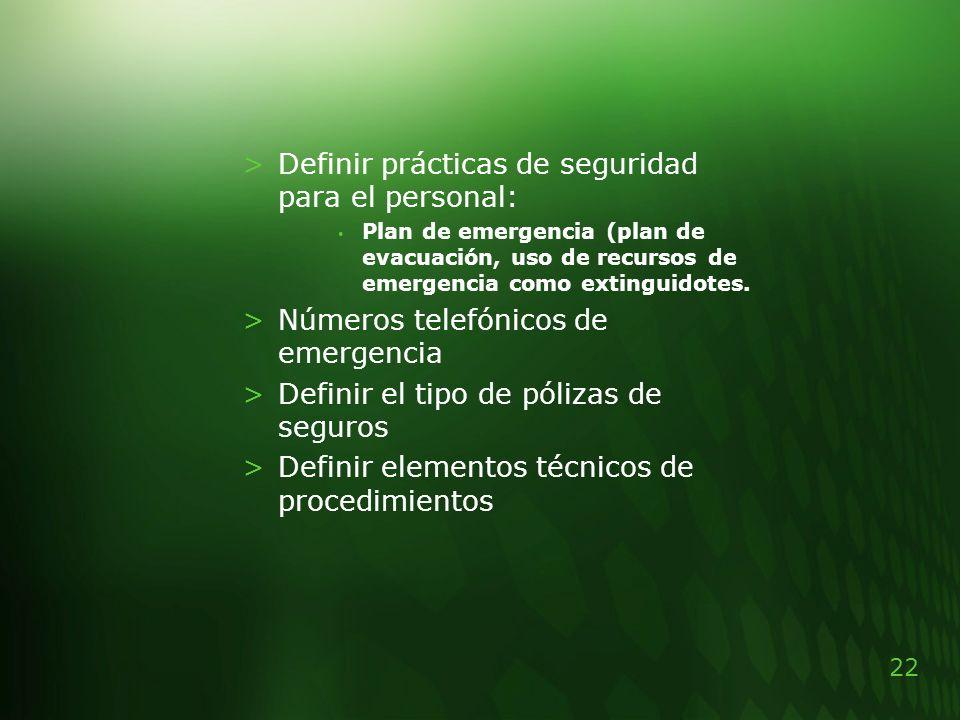 22 >Definir prácticas de seguridad para el personal: Plan de emergencia (plan de evacuación, uso de recursos de emergencia como extinguidotes. >Número