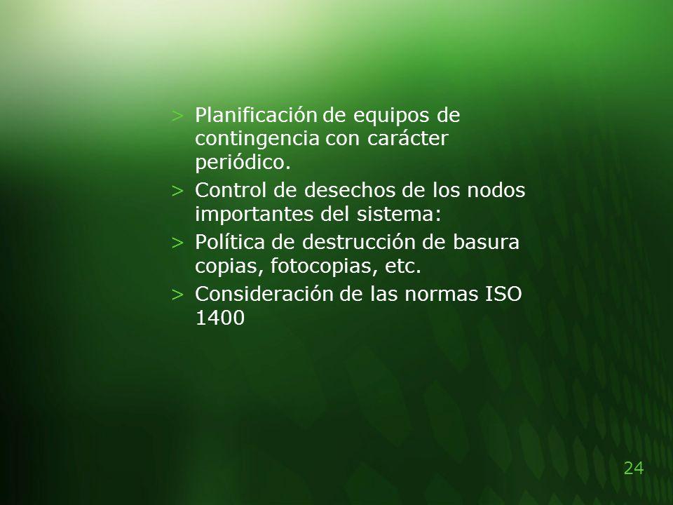 24 >Planificación de equipos de contingencia con carácter periódico. >Control de desechos de los nodos importantes del sistema: >Política de destrucci