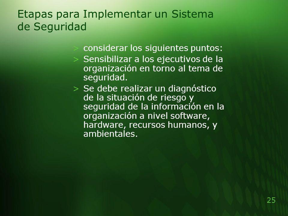 25 Etapas para Implementar un Sistema de Seguridad >considerar los siguientes puntos: >Sensibilizar a los ejecutivos de la organización en torno al te