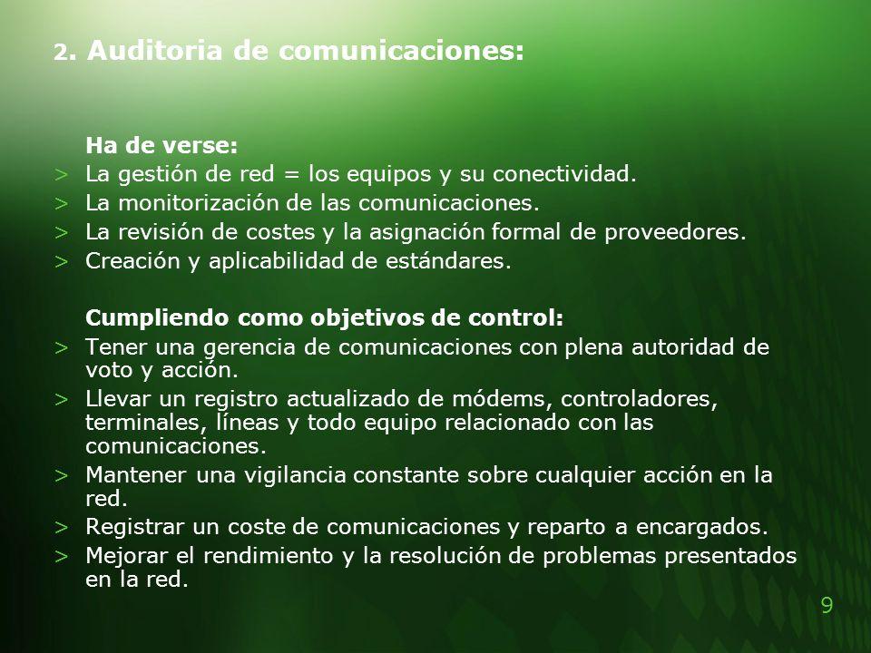 9 2. Auditoria de comunicaciones: Ha de verse: >La gestión de red = los equipos y su conectividad. >La monitorización de las comunicaciones. >La revis