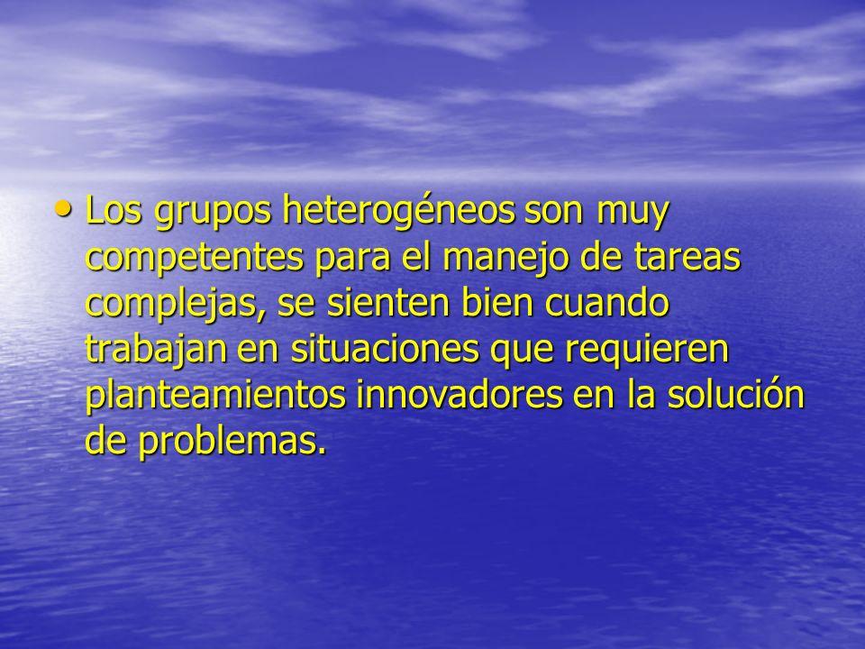 Los grupos heterogéneos son muy competentes para el manejo de tareas complejas, se sienten bien cuando trabajan en situaciones que requieren planteami