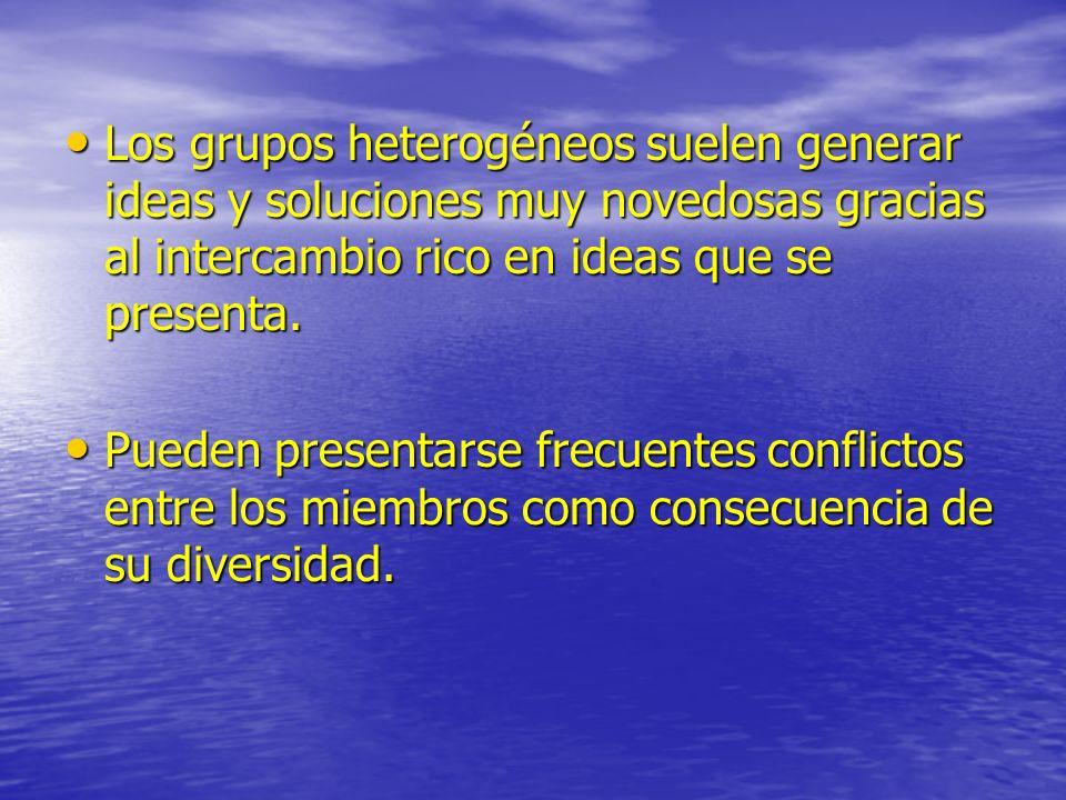Los grupos heterogéneos suelen generar ideas y soluciones muy novedosas gracias al intercambio rico en ideas que se presenta. Los grupos heterogéneos