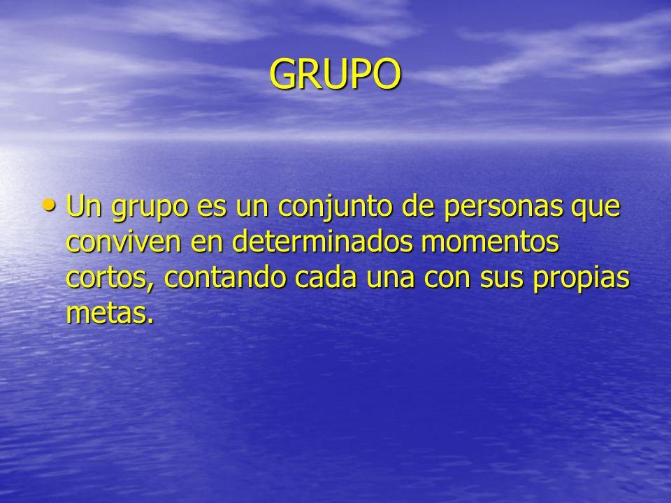GRUPO Un grupo es un conjunto de personas que conviven en determinados momentos cortos, contando cada una con sus propias metas. Un grupo es un conjun
