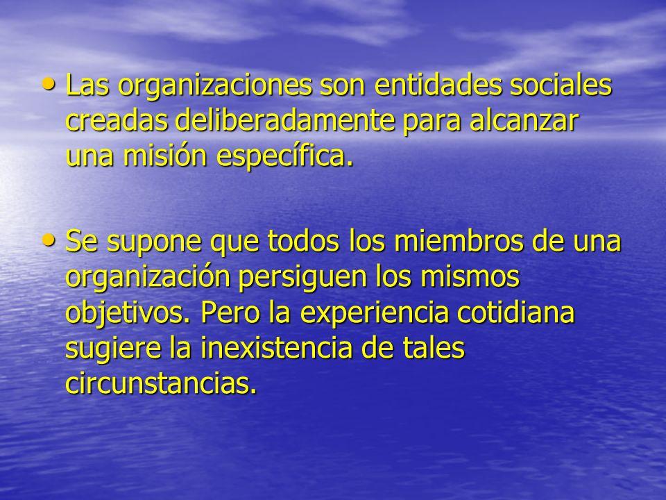 Las organizaciones son entidades sociales creadas deliberadamente para alcanzar una misión específica. Las organizaciones son entidades sociales cread