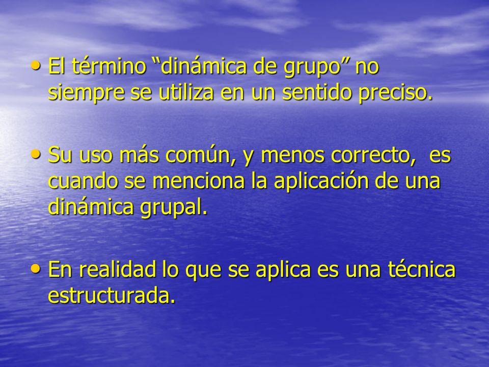 El término dinámica de grupo no siempre se utiliza en un sentido preciso. El término dinámica de grupo no siempre se utiliza en un sentido preciso. Su