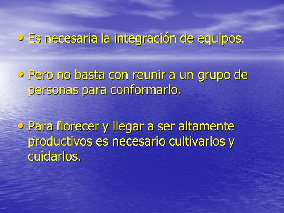 Es necesaria la integración de equipos. Es necesaria la integración de equipos. Pero no basta con reunir a un grupo de personas para conformarlo. Pero