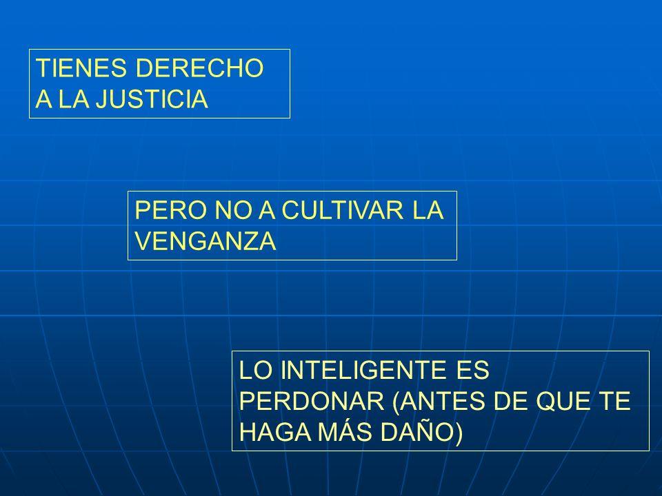TIENES DERECHO A LA JUSTICIA PERO NO A CULTIVAR LA VENGANZA LO INTELIGENTE ES PERDONAR (ANTES DE QUE TE HAGA MÁS DAÑO)