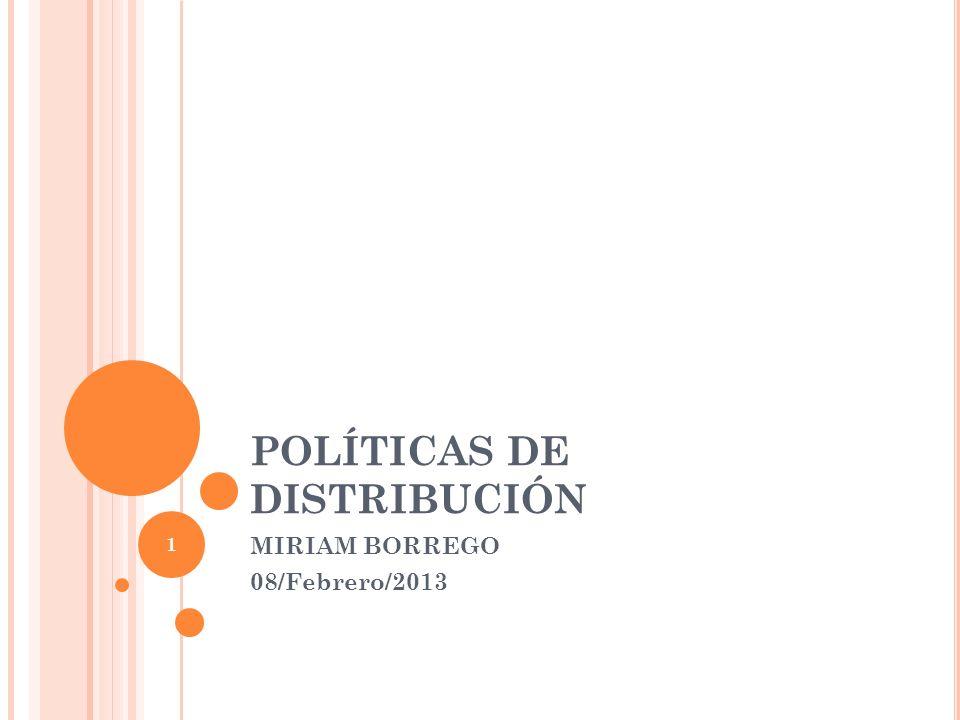 POLÍTICAS DE DISTRIBUCIÓN MIRIAM BORREGO 08/Febrero/2013 1