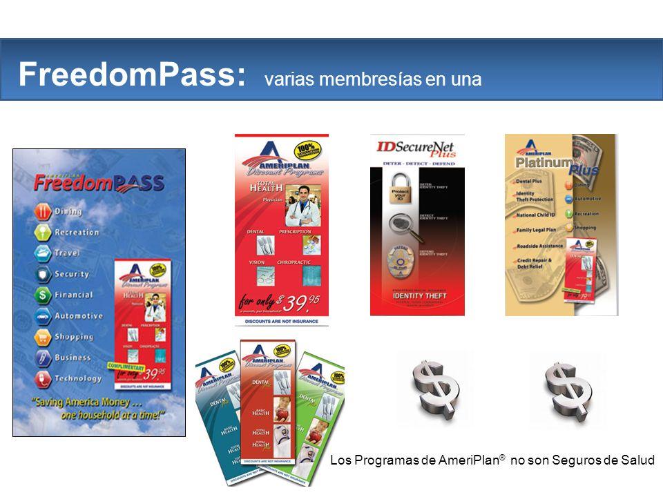 The Company Sin requerimientos mínimos mensuales ProgramaCosto mensual Bono de InicioFAB Mensual FreedomPass Plus$150$50 ProgramaCosto Mensual Anticipo de 3 Meses Residual Mensual Platinum Plus w/Kit* $50.00$35.00*$10.00 Total Health$39.95$27.97$7.99 Dental Plus$19.95$14.97$3.99 IDSecureNet Plus$19.95$14.97$3.99 ¡ Avances se pagan diario.