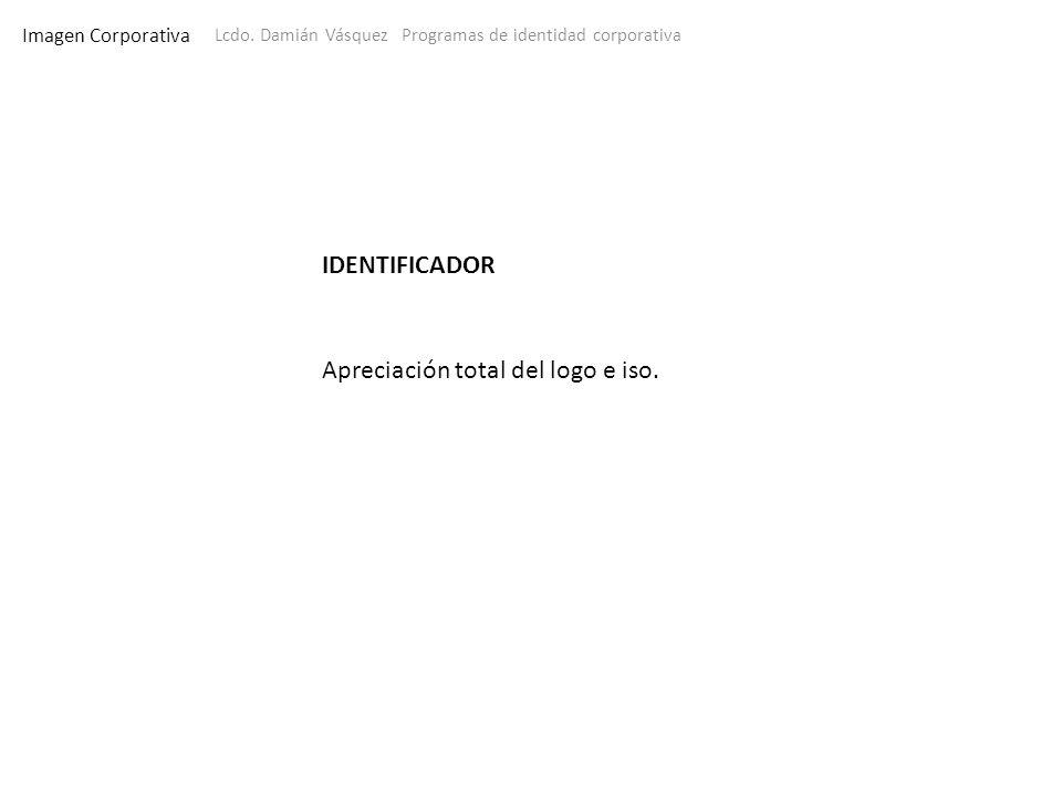 Imagen Corporativa Lcdo. Damián Vásquez Programas de identidad corporativa IDENTIFICADOR Apreciación total del logo e iso.