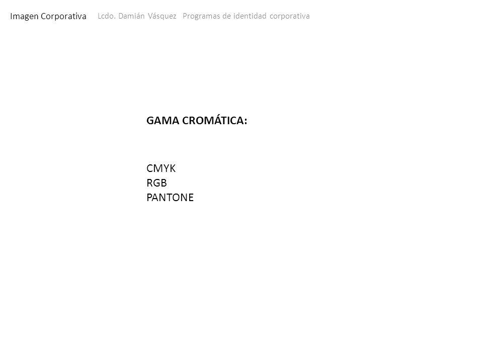 Imagen Corporativa Lcdo. Damián Vásquez Programas de identidad corporativa GAMA CROMÁTICA: CMYK RGB PANTONE