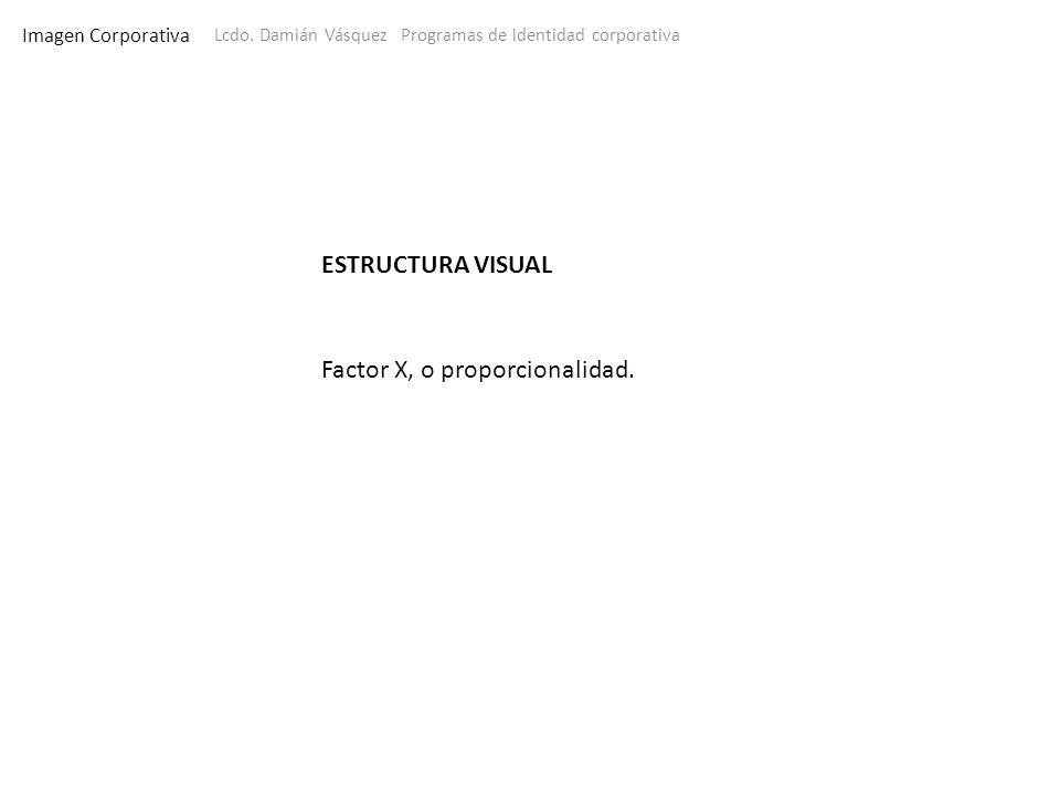 Imagen Corporativa Lcdo. Damián Vásquez Programas de identidad corporativa ESTRUCTURA VISUAL Factor X, o proporcionalidad.