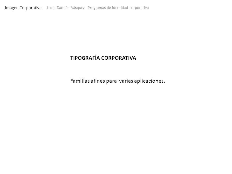 Imagen Corporativa Lcdo. Damián Vásquez Programas de identidad corporativa TIPOGRAFÍA CORPORATIVA Familias afines para varias aplicaciones.