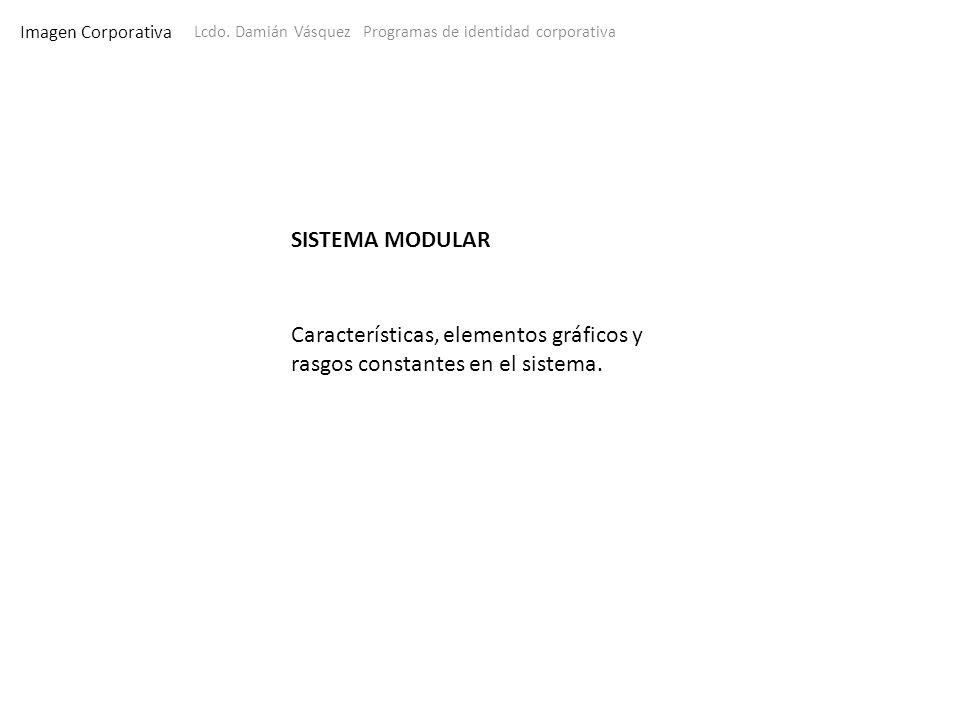 Imagen Corporativa Lcdo. Damián Vásquez Programas de identidad corporativa SISTEMA MODULAR Características, elementos gráficos y rasgos constantes en