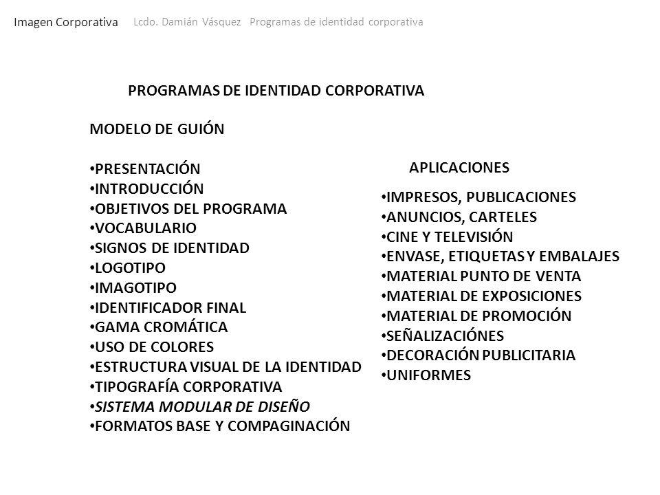 Imagen Corporativa PROGRAMAS DE IDENTIDAD CORPORATIVA MODELO DE GUIÓN PRESENTACIÓN INTRODUCCIÓN OBJETIVOS DEL PROGRAMA VOCABULARIO SIGNOS DE IDENTIDAD