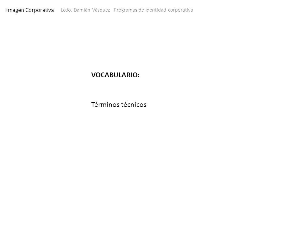 Imagen Corporativa Lcdo. Damián Vásquez Programas de identidad corporativa VOCABULARIO: Términos técnicos