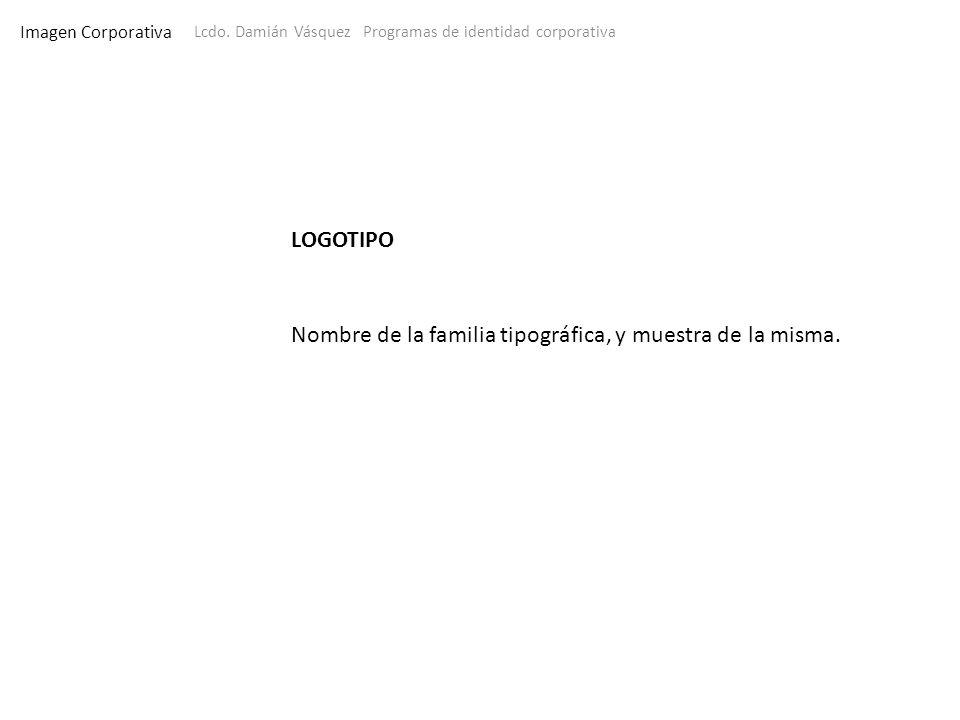 Imagen Corporativa Lcdo. Damián Vásquez Programas de identidad corporativa LOGOTIPO Nombre de la familia tipográfica, y muestra de la misma.