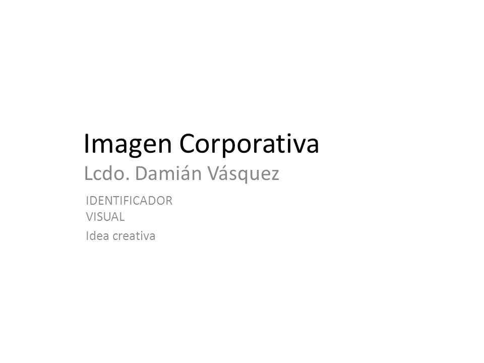 Imagen Corporativa Lcdo. Damián Vásquez IDENTIFICADOR VISUAL Idea creativa