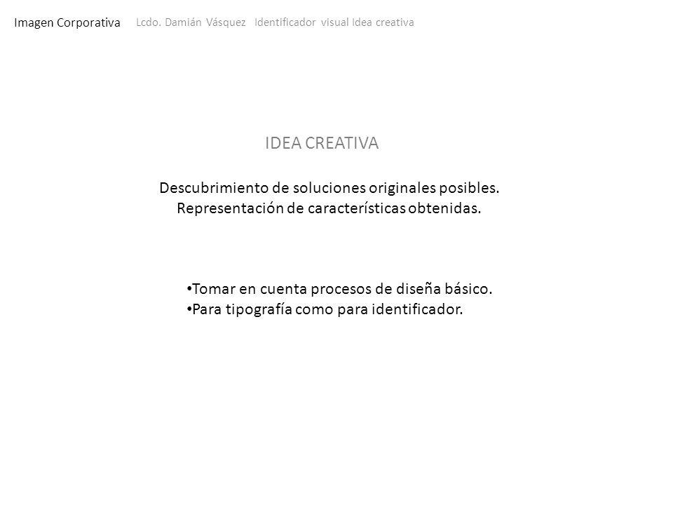 Imagen Corporativa Lcdo. Damián Vásquez Identificador visual Idea creativa Descubrimiento de soluciones originales posibles. Representación de caracte