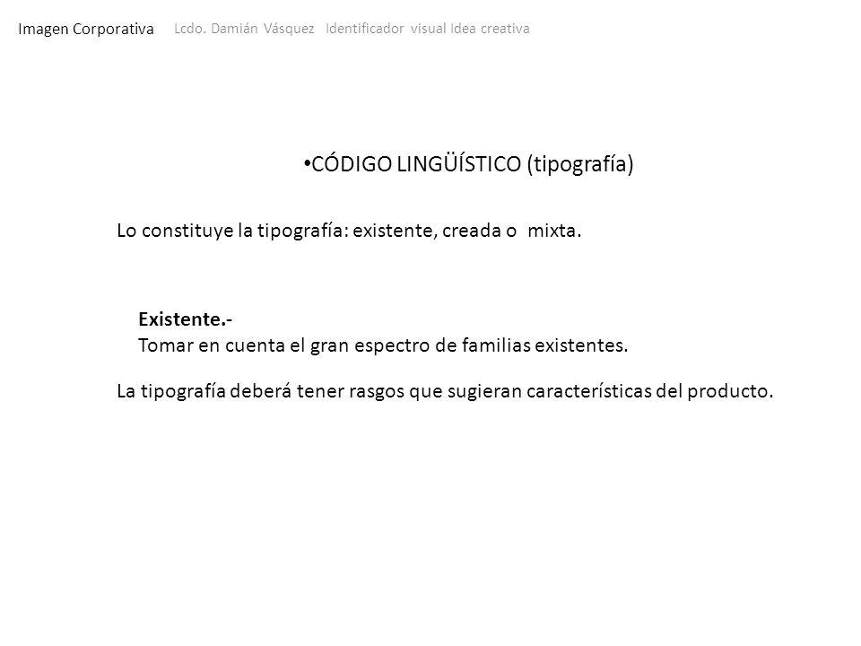 Imagen Corporativa Lcdo. Damián Vásquez Identificador visual Idea creativa Lo constituye la tipografía: existente, creada o mixta. CÓDIGO LINGÜÍSTICO