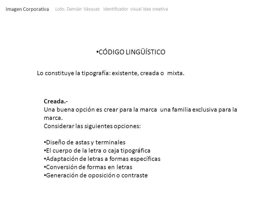 Imagen Corporativa Lcdo. Damián Vásquez Identificador visual Idea creativa CÓDIGO LINGÜÍSTICO Creada.- Una buena opción es crear para la marca una fam