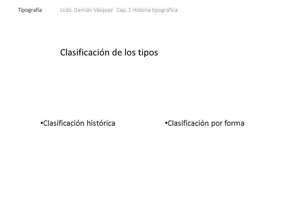 Clasificación de los tipos TipografíaLcdo. Damián Vásquez Cap.