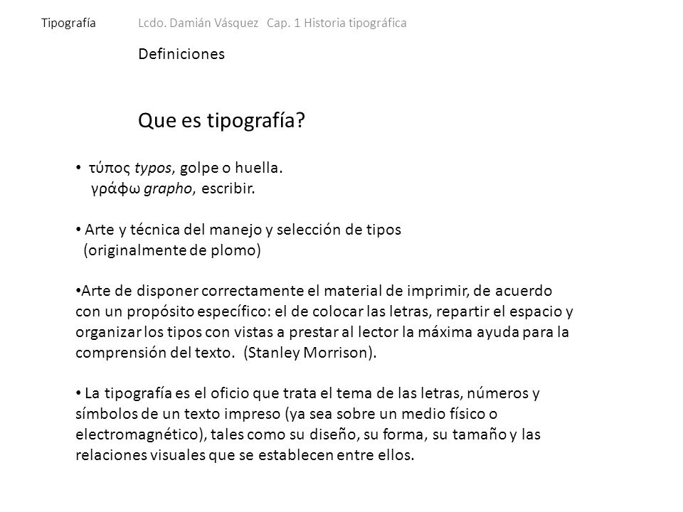 TipografíaLcdo. Damián Vásquez Cap. 1 Historia tipográfica Definiciones Que es tipografía.