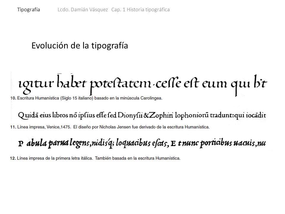Evolución de la tipografía TipografíaLcdo. Damián Vásquez Cap. 1 Historia tipográfica
