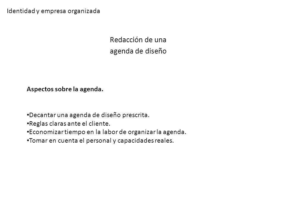 Identidad y empresa organizada Redacción de una agenda de diseño Aspectos sobre la agenda. Decantar una agenda de diseño prescrita. Reglas claras ante