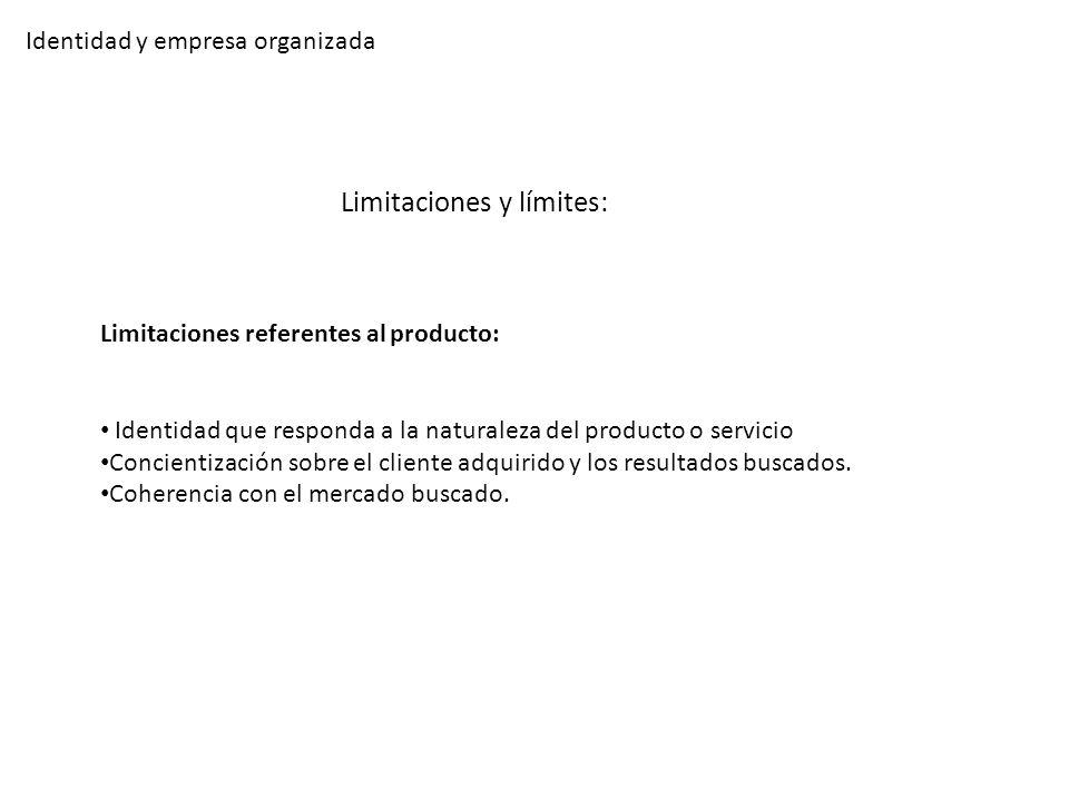 Identidad y empresa organizada Limitaciones y límites: Limitaciones referentes al producto: Identidad que responda a la naturaleza del producto o serv