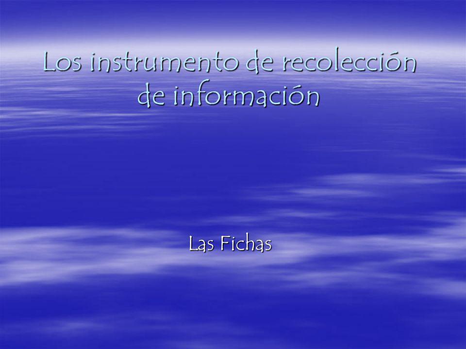 Los instrumento de recolección de información Las Fichas