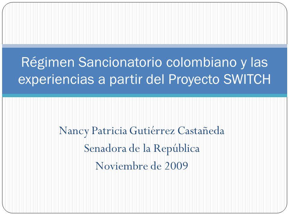 Nancy Patricia Gutiérrez Castañeda Senadora de la República Noviembre de 2009 Régimen Sancionatorio colombiano y las experiencias a partir del Proyect