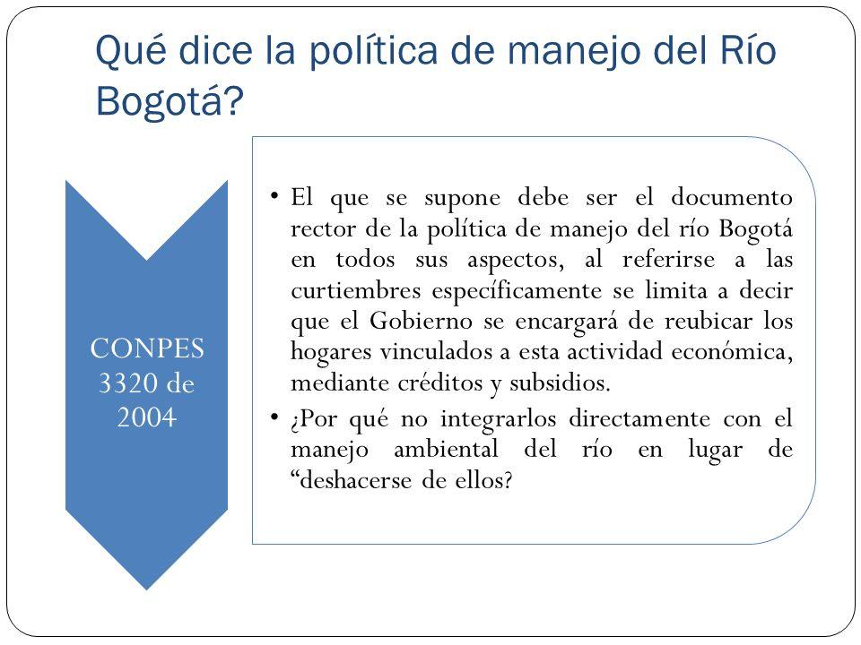 Qué dice la política de manejo del Río Bogotá? CONPES 3320 de 2004 El que se supone debe ser el documento rector de la política de manejo del río Bogo