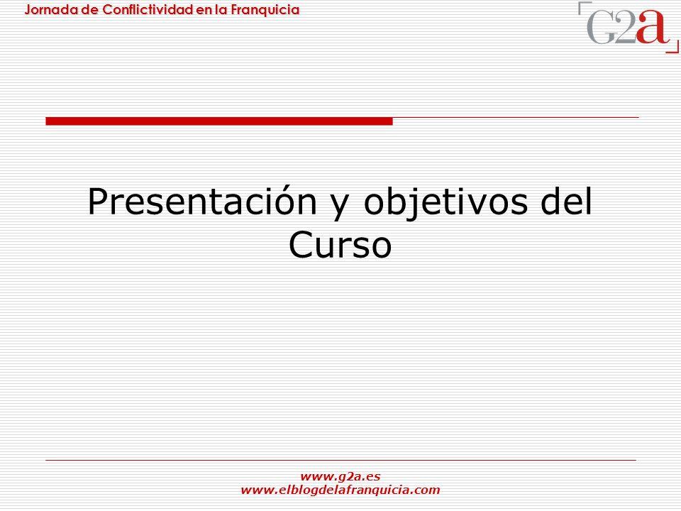 Jornada de Conflictividad en la Franquicia www.g2a.es www.elblogdelafranquicia.com Presentación y objetivos del Curso