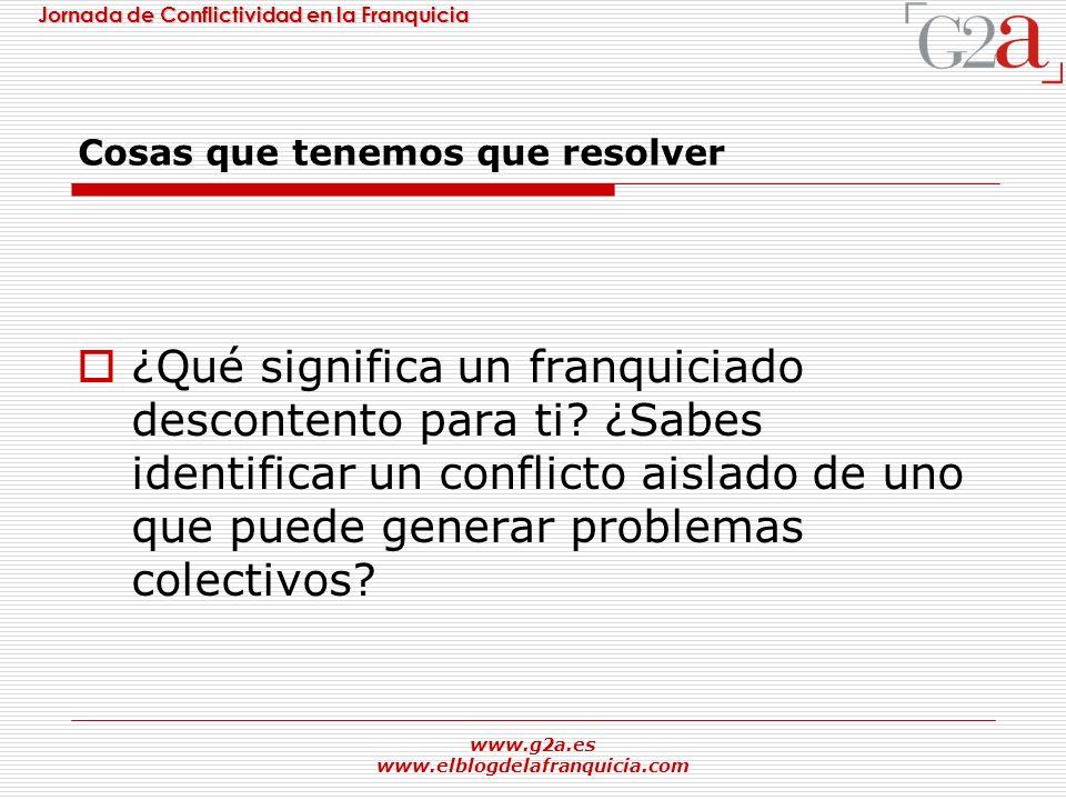 Jornada de Conflictividad en la Franquicia www.g2a.es www.elblogdelafranquicia.com Cosas que tenemos que resolver ¿Qué significa un franquiciado desco
