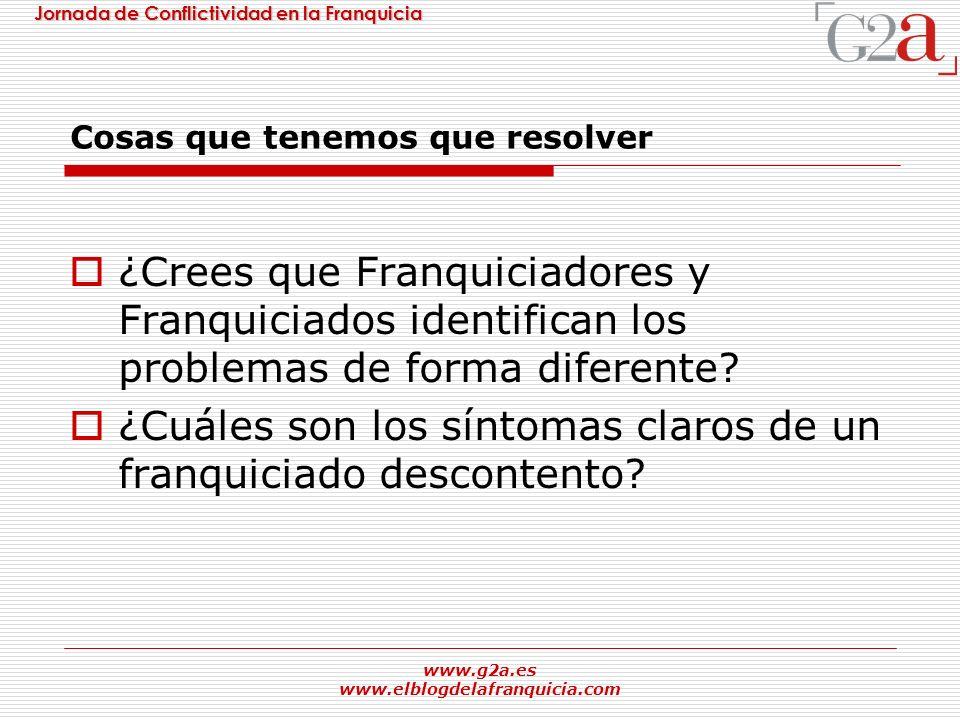 Jornada de Conflictividad en la Franquicia www.g2a.es www.elblogdelafranquicia.com Cosas que tenemos que resolver ¿Crees que Franquiciadores y Franqui