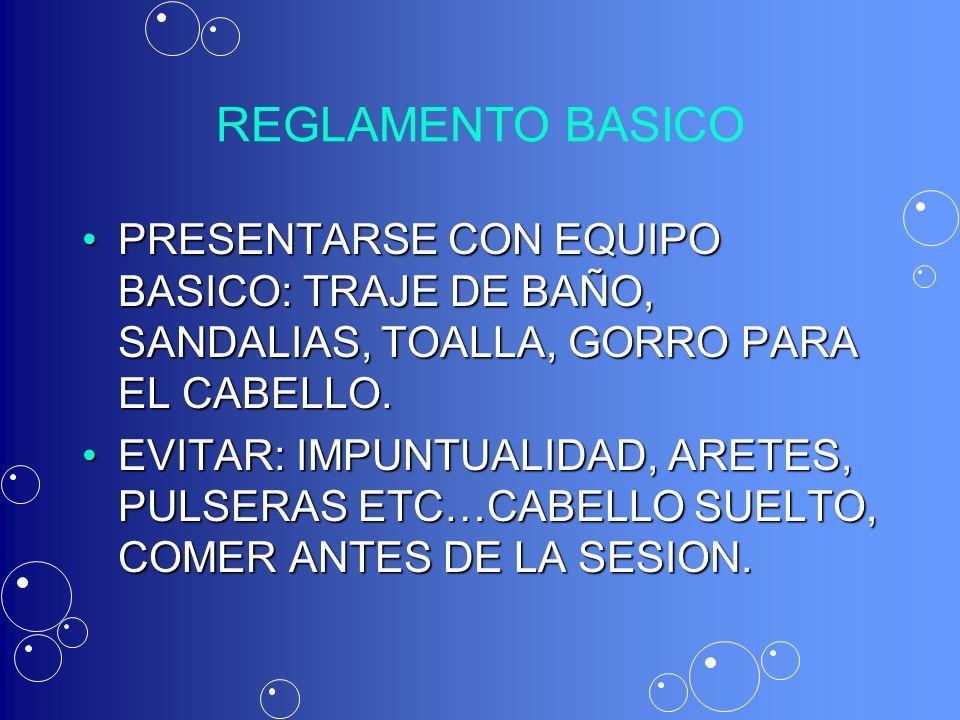 REGLAMENTO BASICO PRESENTARSE CON EQUIPO BASICO: TRAJE DE BAÑO, SANDALIAS, TOALLA, GORRO PARA EL CABELLO.PRESENTARSE CON EQUIPO BASICO: TRAJE DE BAÑO,