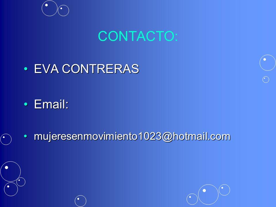 CONTACTO: EVA CONTRERASEVA CONTRERAS Email:Email: mujeresenmovimiento1023@hotmail.commujeresenmovimiento1023@hotmail.com