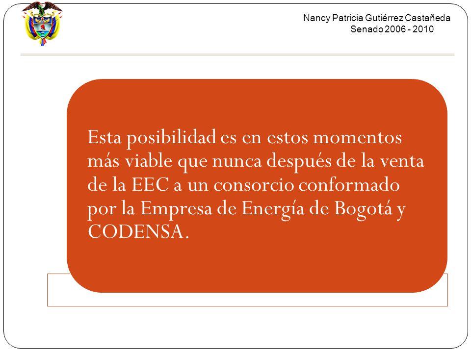 Nancy Patricia Gutiérrez Castañeda Senado 2006 - 2010 Esta posibilidad es en estos momentos más viable que nunca después de la venta de la EEC a un consorcio conformado por la Empresa de Energía de Bogotá y CODENSA.