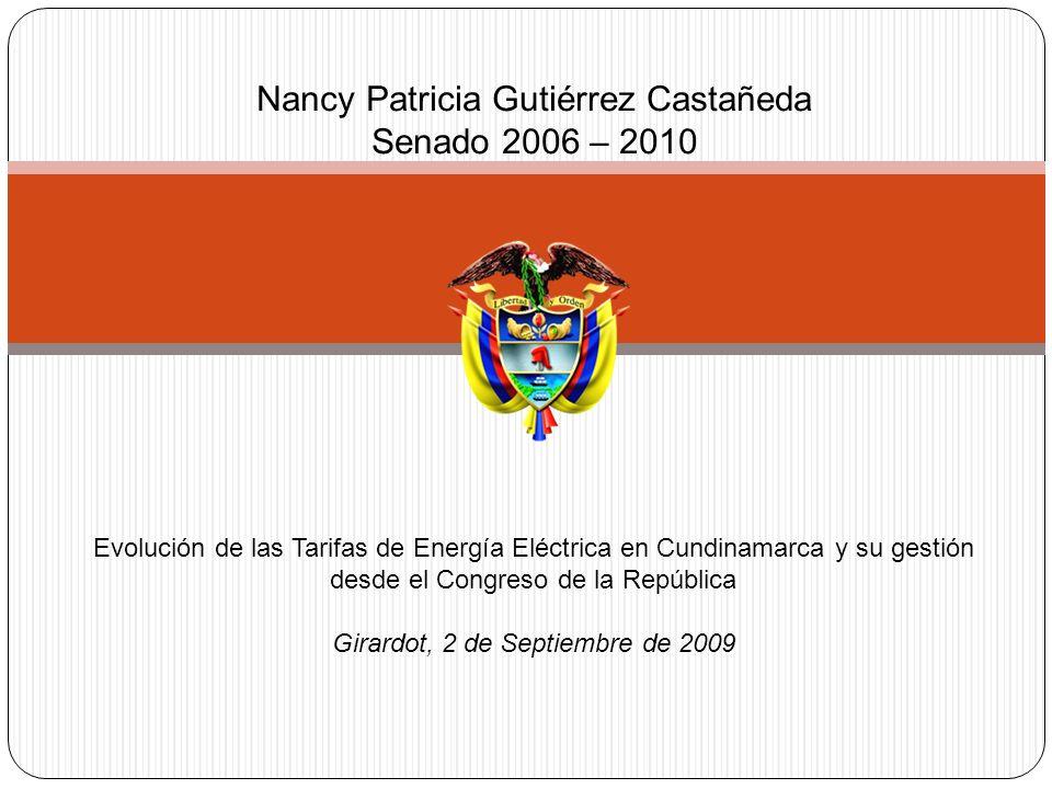 Evolución de las Tarifas de Energía Eléctrica en Cundinamarca y su gestión desde el Congreso de la República Girardot, 2 de Septiembre de 2009 Nancy Patricia Gutiérrez Castañeda Senado 2006 – 2010