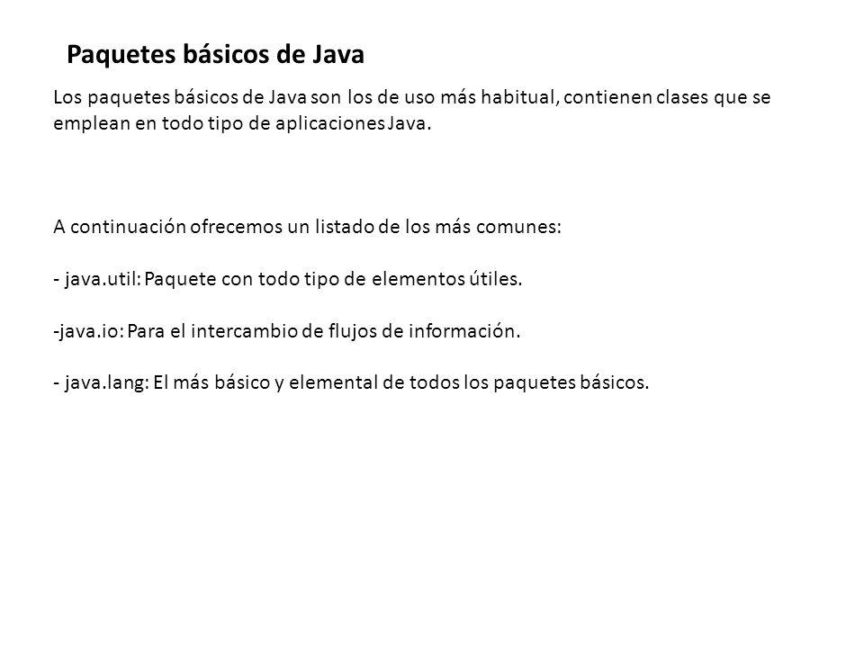 Los paquetes básicos de Java son los de uso más habitual, contienen clases que se emplean en todo tipo de aplicaciones Java.