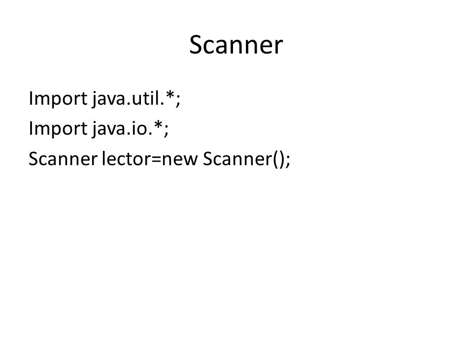Scanner Import java.util.*; Import java.io.*; Scanner lector=new Scanner();