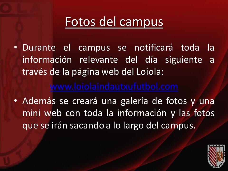 Fotos del campus Durante el campus se notificará toda la información relevante del día siguiente a través de la página web del Loiola: www.loiolaindau