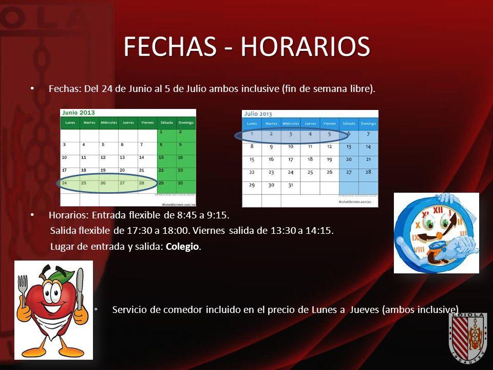 FECHAS - HORARIOS Fechas: Del 24 de Junio al 5 de Julio ambos inclusive (fin de semana libre). Horarios: Entrada flexible de 8:45 a 9:15. Salida flexi