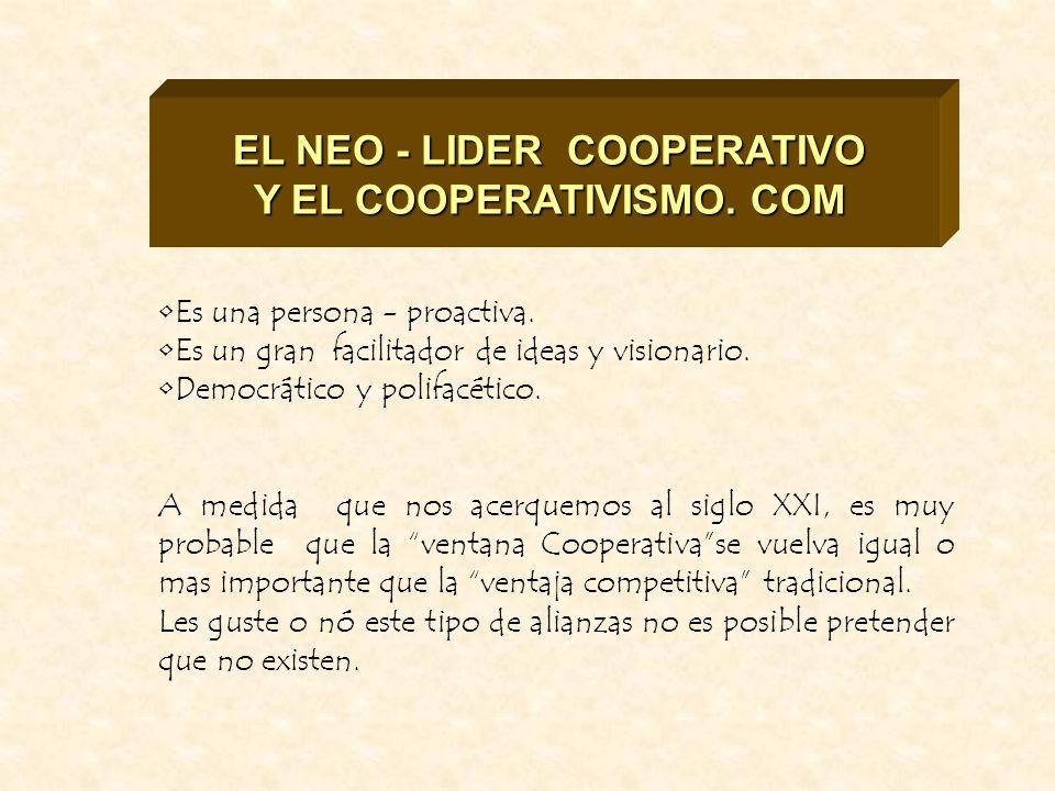 EL NEO - LIDER COOPERATIVO Y EL COOPERATIVISMO. COM Es una persona - proactiva. Es un gran facilitador de ideas y visionario. Democrático y polifacéti