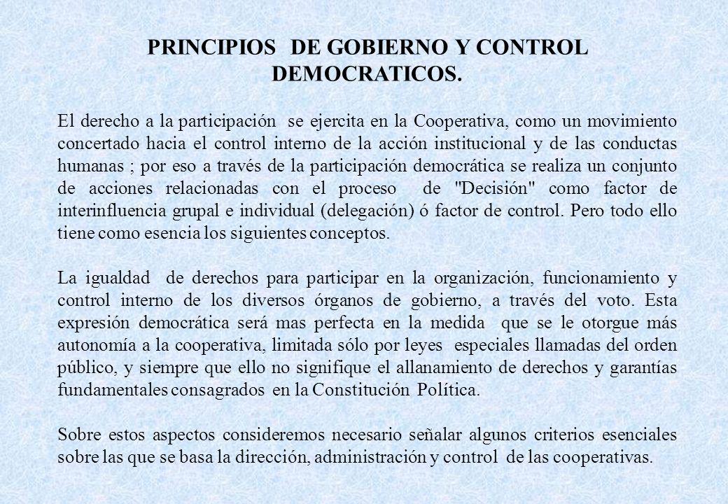 PRINCIPIOS DE GOBIERNO Y CONTROL DEMOCRATICOS. El derecho a la participación se ejercita en la Cooperativa, como un movimiento concertado hacia el con