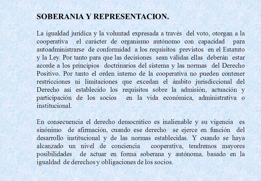 SOBERANIA Y REPRESENTACION. La igualdad jurídica y la voluntad expresada a través del voto, otorgan a la cooperativa el carácter de organismo autónomo