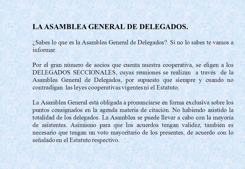 LA ASAMBLEA GENERAL DE DELEGADOS. ¿Sabes lo que es la Asamblea General de Delegados?. Si no lo sabes te vamos a informar. Por el gran número de socios